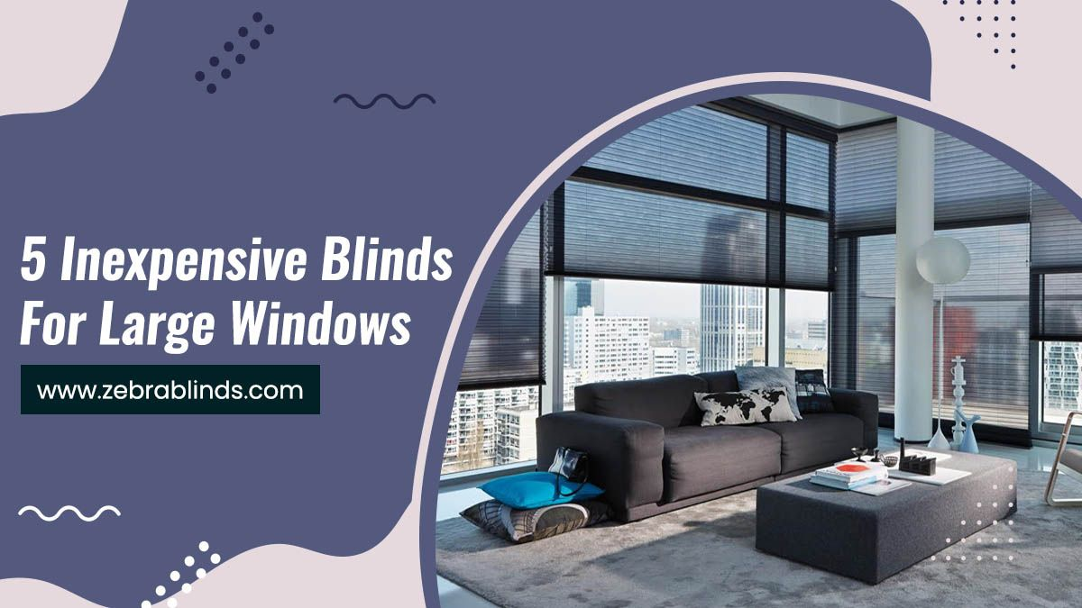 5 Inexpensive Blinds For Large Windows