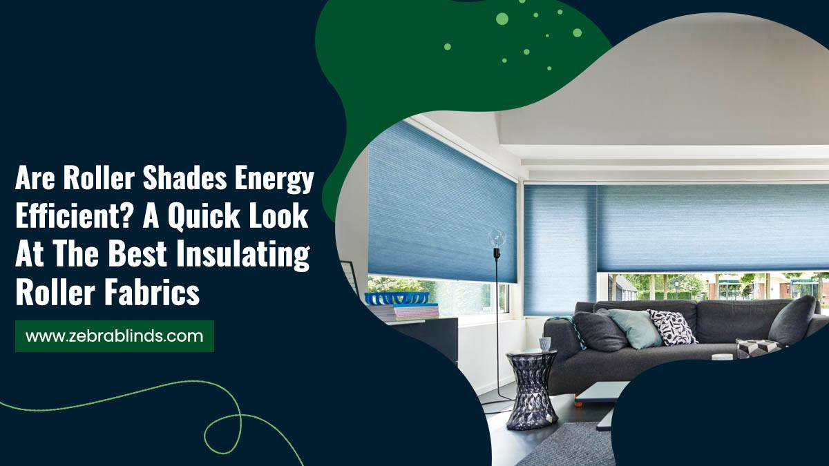 Are Roller Shades Energy Efficient