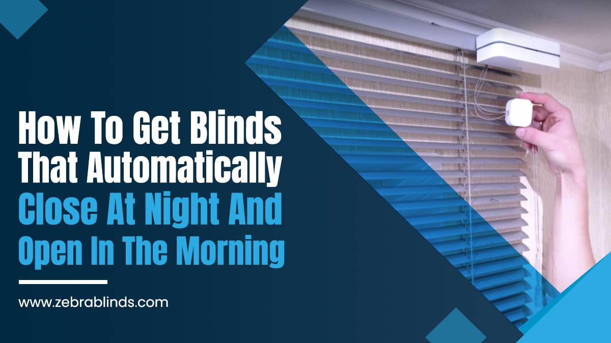 How To Get Blinds That Automatically Close At Night And Open In The Morning
