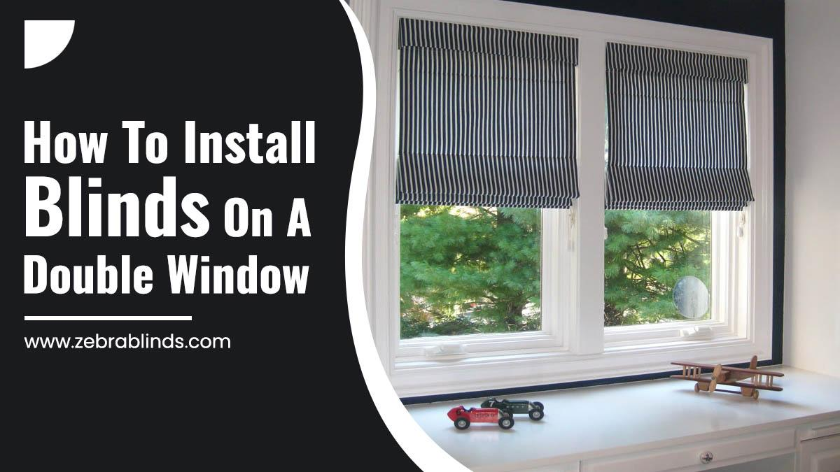 How To Install Blinds On A Double Window