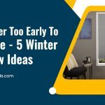 It's Never Too Early to Prepare – 5 Winter Window Ideas