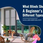 What Blinds Should I Buy? A Beginner's Guide To Different Types Of Blinds