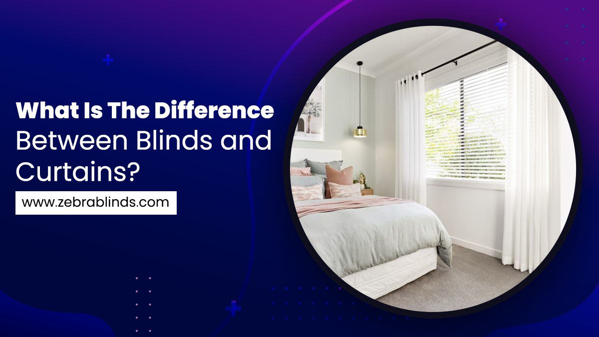 What Is The Difference Between Blinds and Curtains