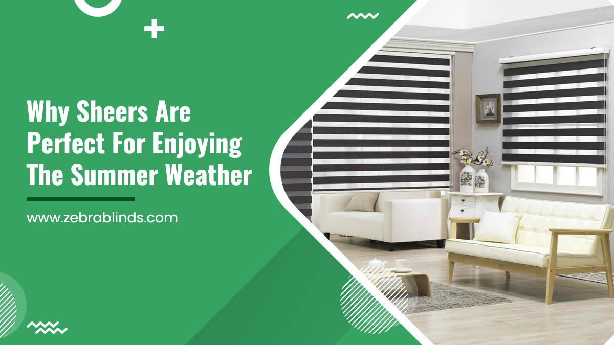Why Sheers Are Perfect For Enjoying The Summer Weather