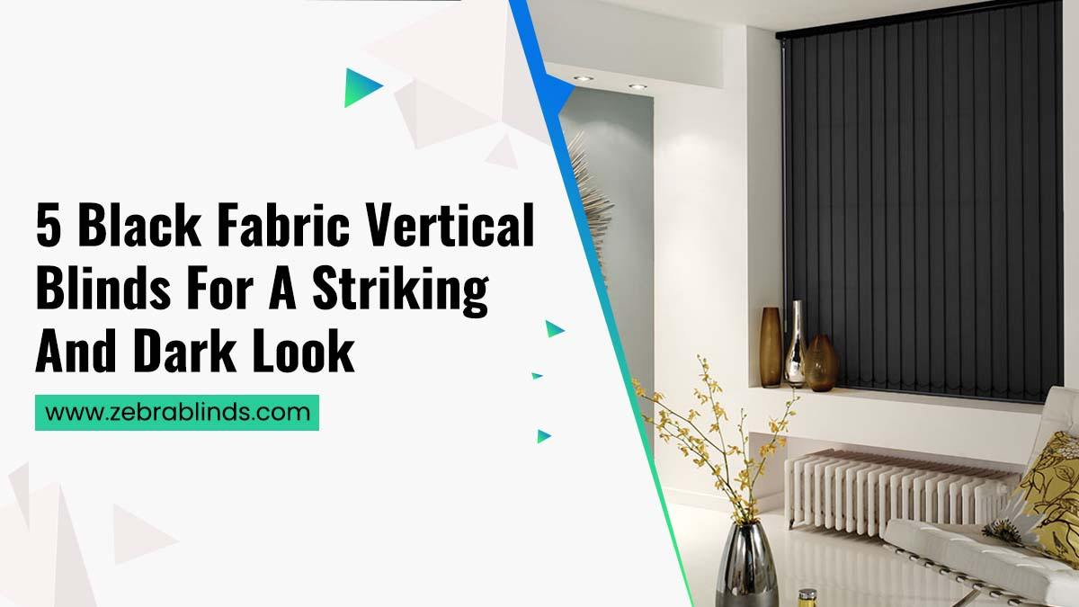 5 Black Fabric Vertical Blinds-For A Striking And Dark Look