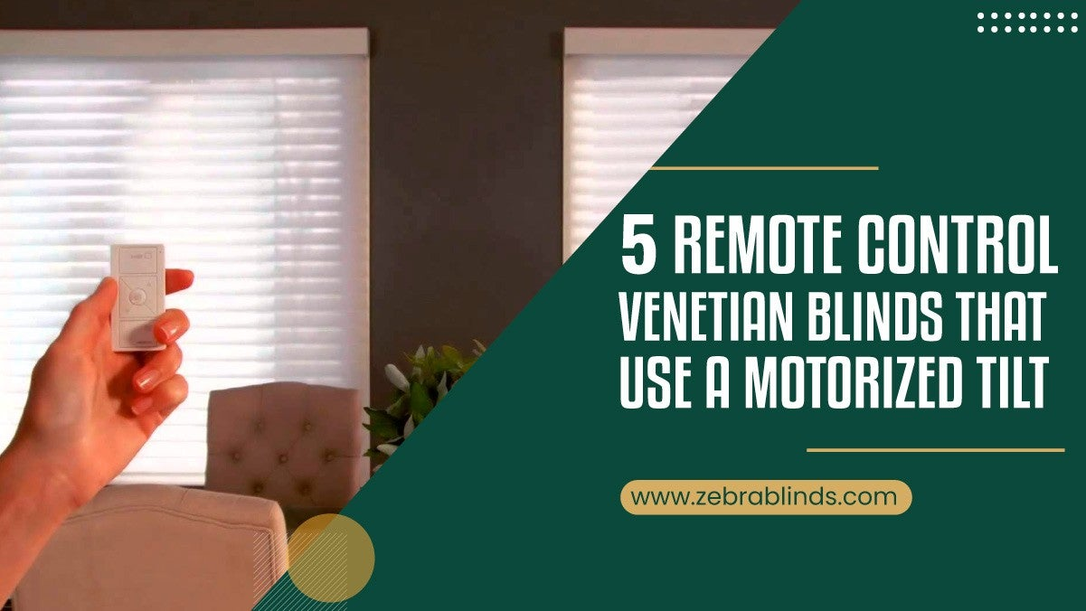 5 Remote Control Venetian Blinds That Use A Motorized Tilt