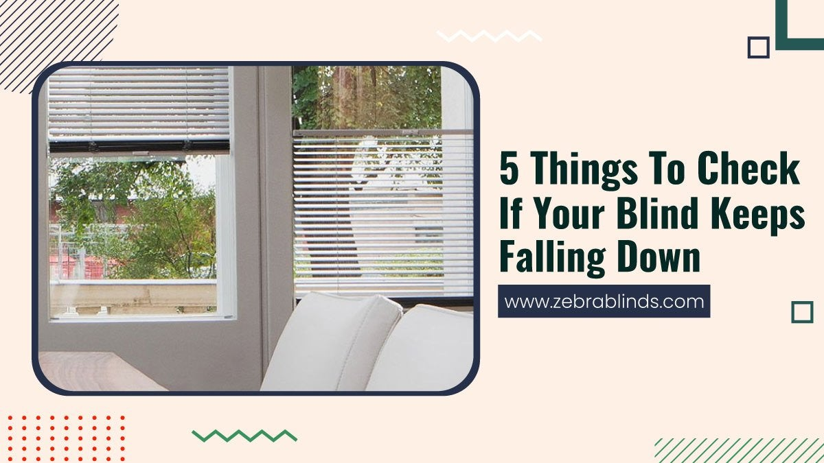 12 Things to Check If Your Blind Keeps Falling Down