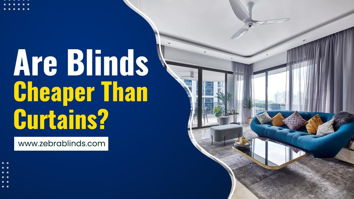 Are Blinds Cheaper Than Curtains