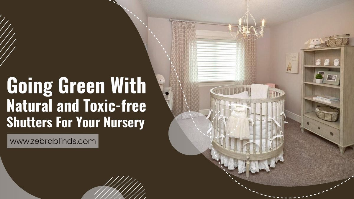 Going Green With Natural and Toxic-free Shutters For Your Nursery