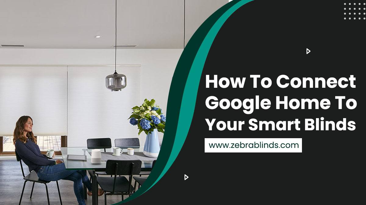 How To Connect Google Home To Your Smart Blinds