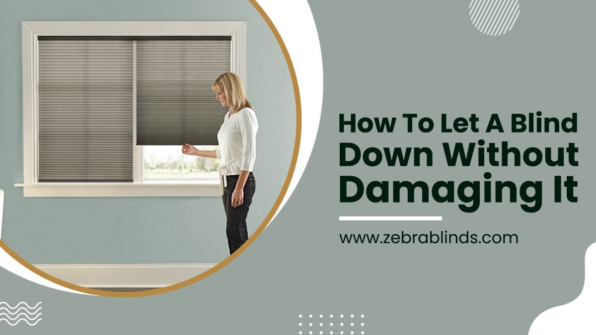 How To Let A Blind Down Without Damaging It