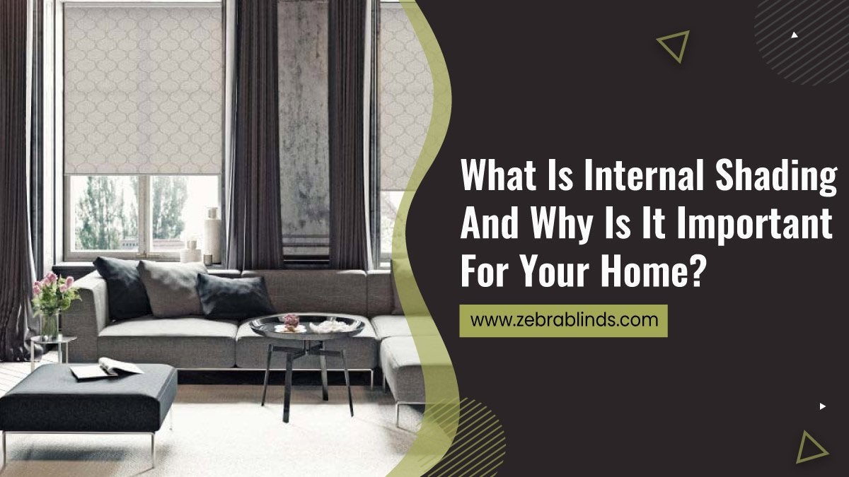 What Is Internal Shading And Why Is It Important For YourHome
