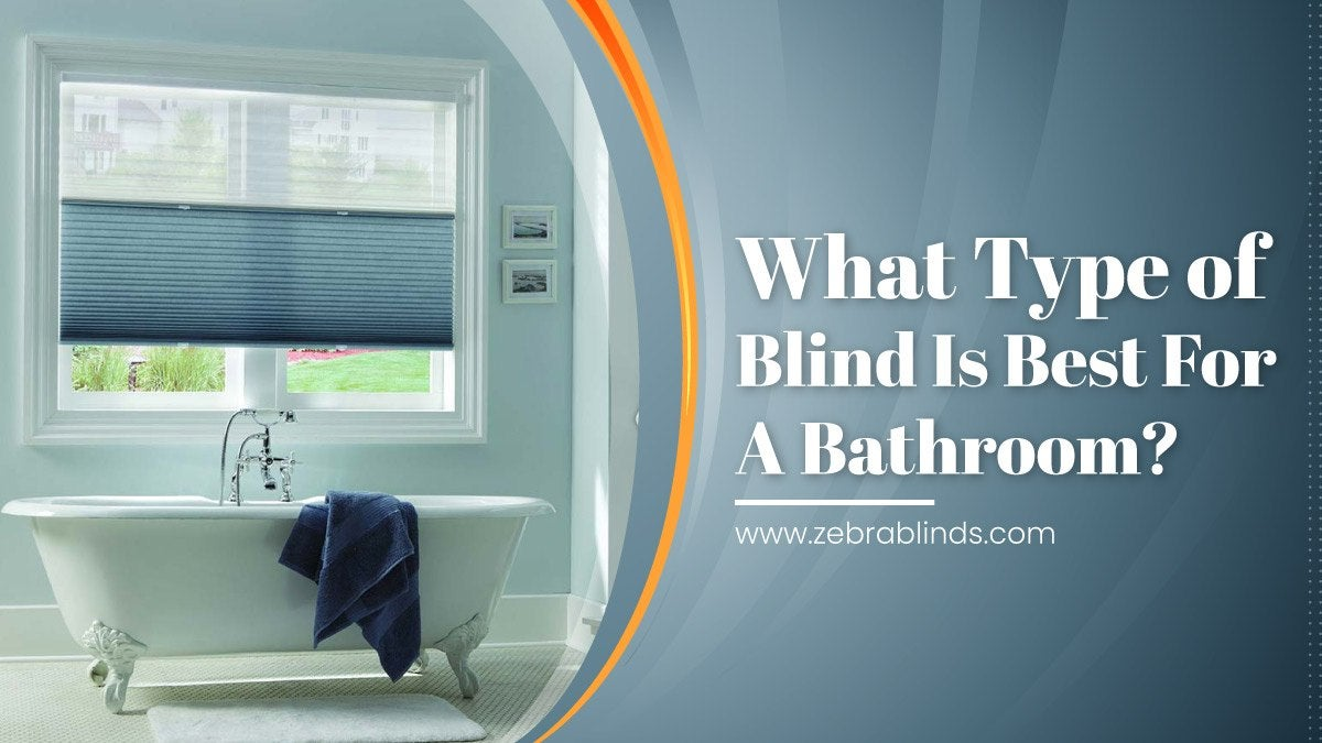 What Type of Blind Is Best For A Bathroom
