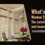 What's New in Window Treatments? The Latest Technology and Innovations