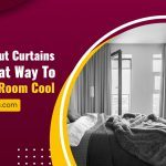 Why Blackout Curtains Are A Great Way to Keep Your Room Cool