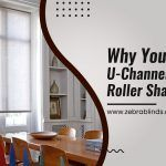 Why You Need U Channel for Your Roller Shades
