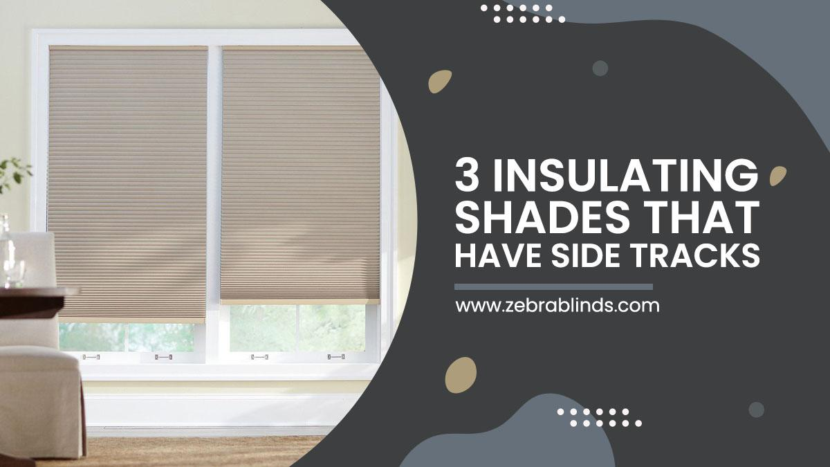 3 Insulating Shades That Have Side Tracks