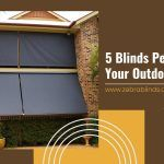 5 Perfect Blinds for Your Outdoor Veranda