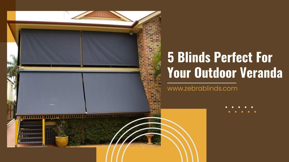 5 Blinds Perfect For Your Outdoor Veranda
