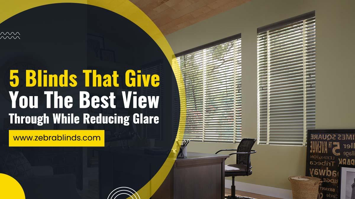 5 Blinds That Give You The Best View Through While Reducing Glare