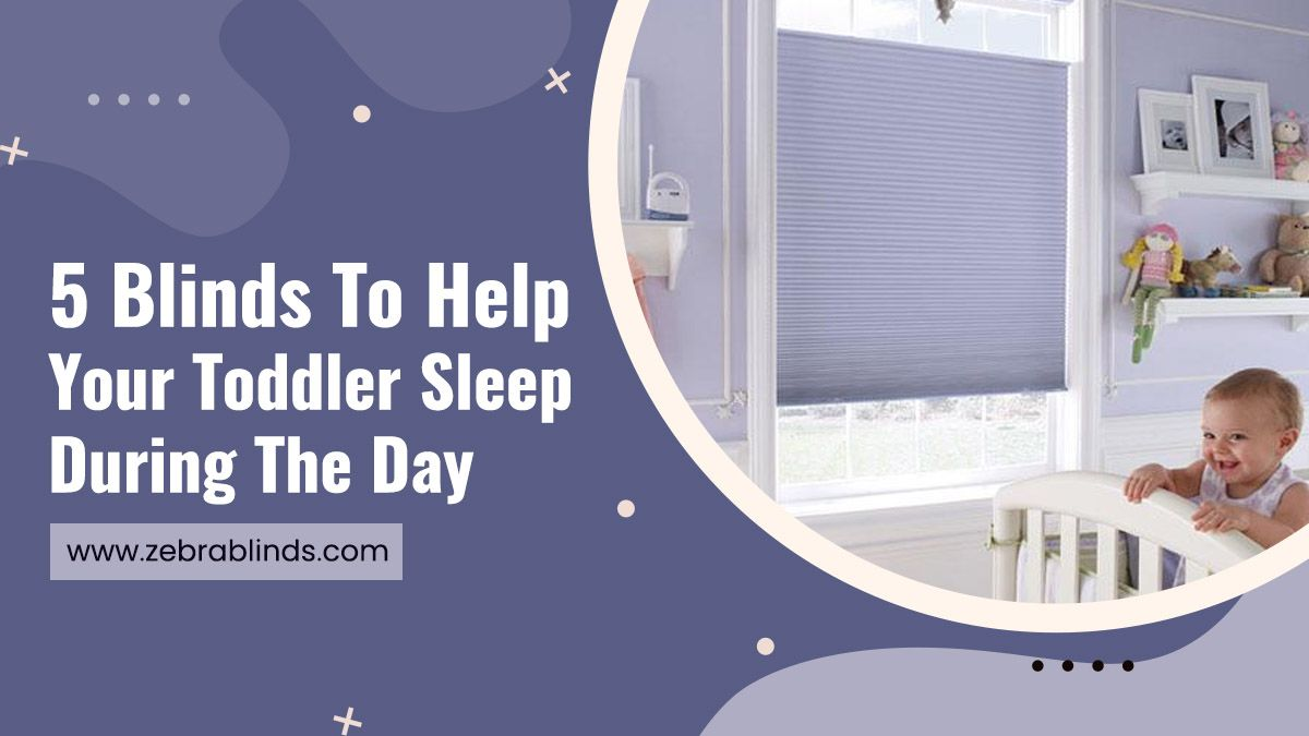 5 Blinds To Help Your Toddler Sleep During The Day