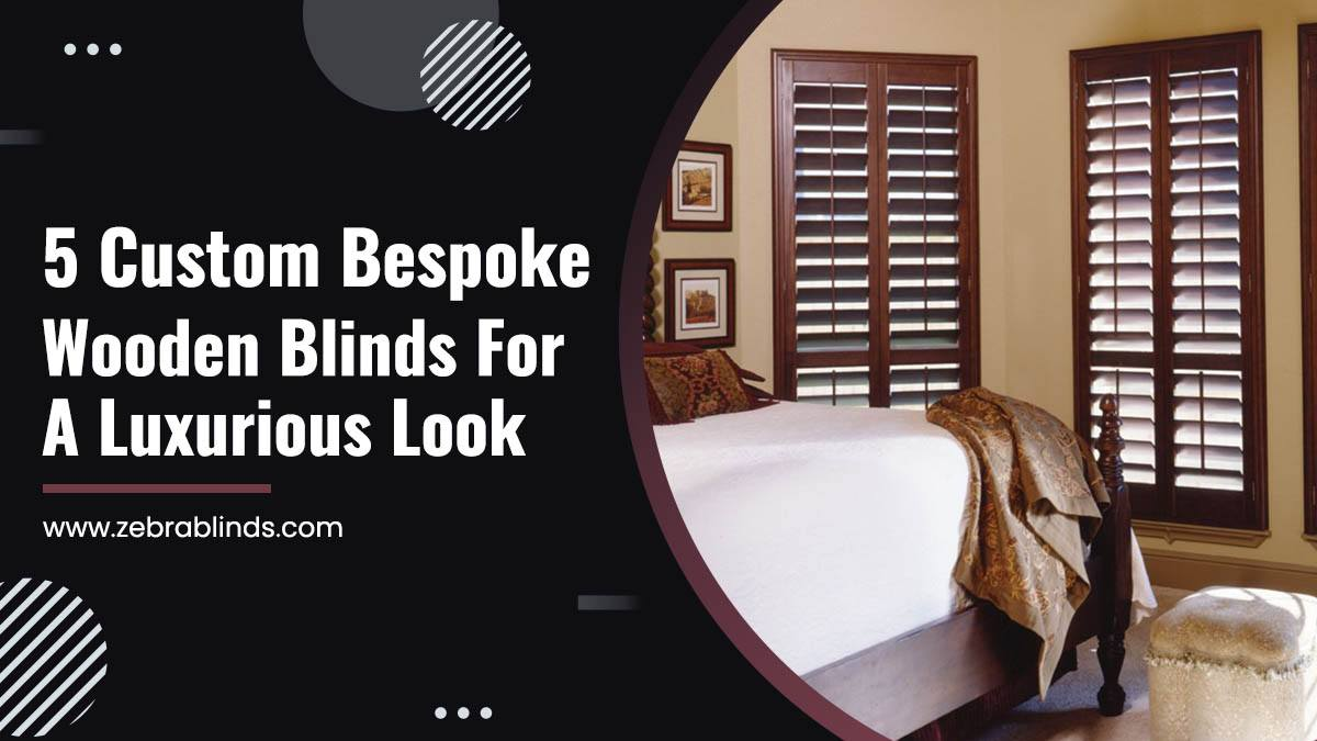 5 Custom Bespoke Wooden Blinds For A Luxurious Look