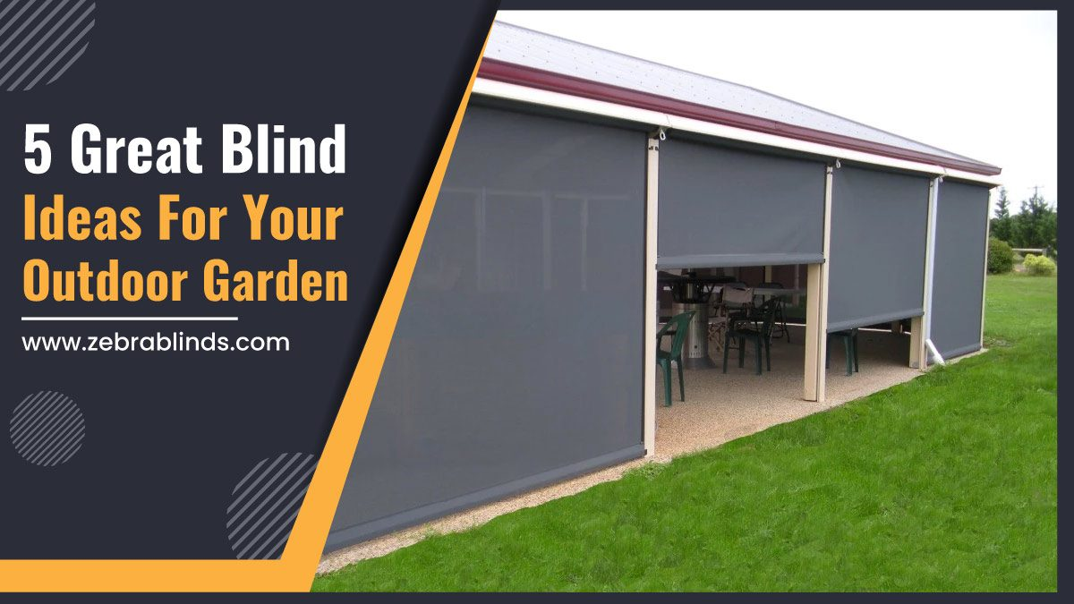 5 Great Blind Ideas For Your Outdoor Garden