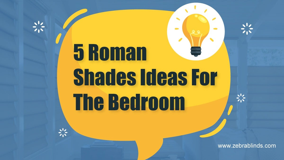 5 Roman Shades Ideas For The Bedroom