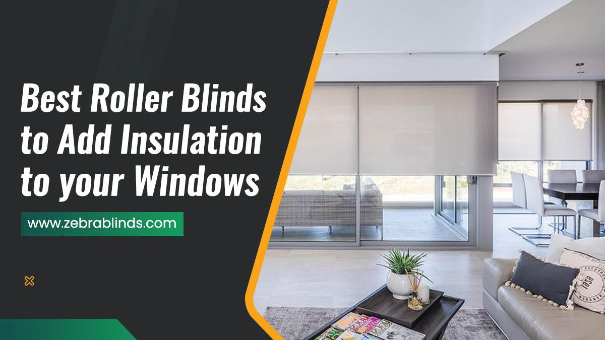 Best Roller Blinds to Add Insulation to Your Windows