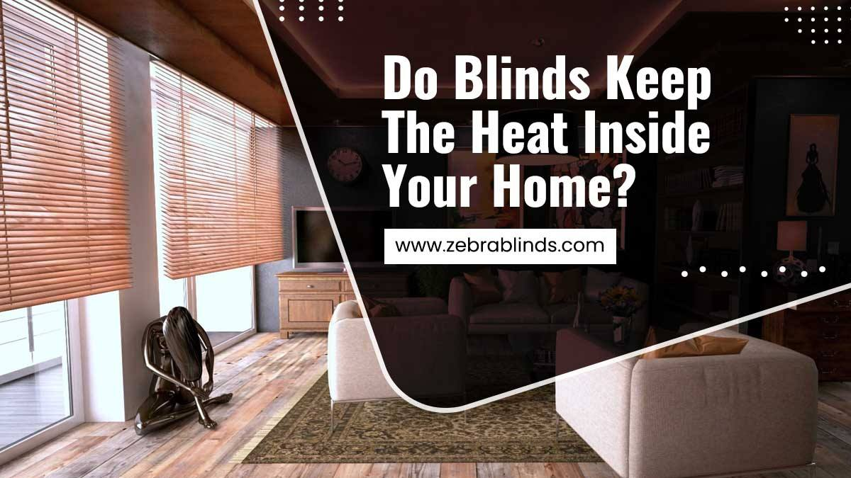 Do Blinds Keep The Heat Inside Your Home