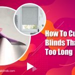 How to Cut Roller Blinds That Are Too Long
