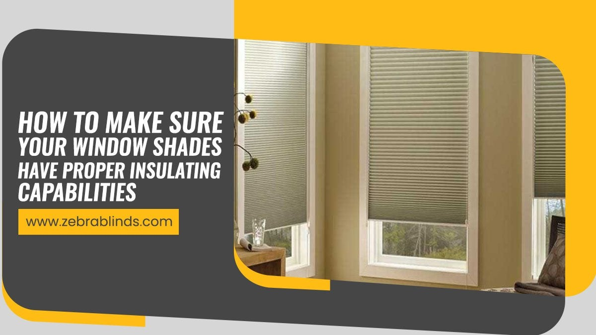 How To Make Sure Your Window Shades Have Proper Insulating Capabilities