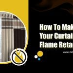 How to Make Sure Your Curtains are Flame Retardant