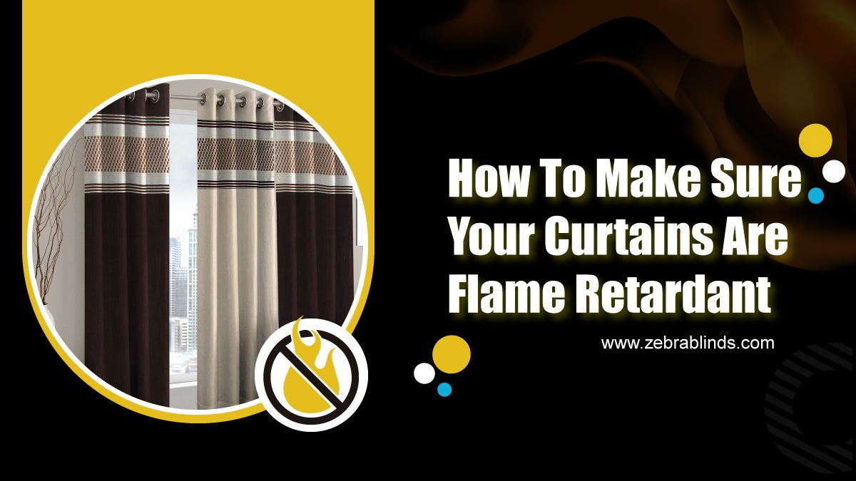 How to Make Sure Your Curtains Are Fire Retardant