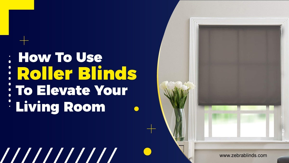 How to Use Roller Blinds Elevate Living Room