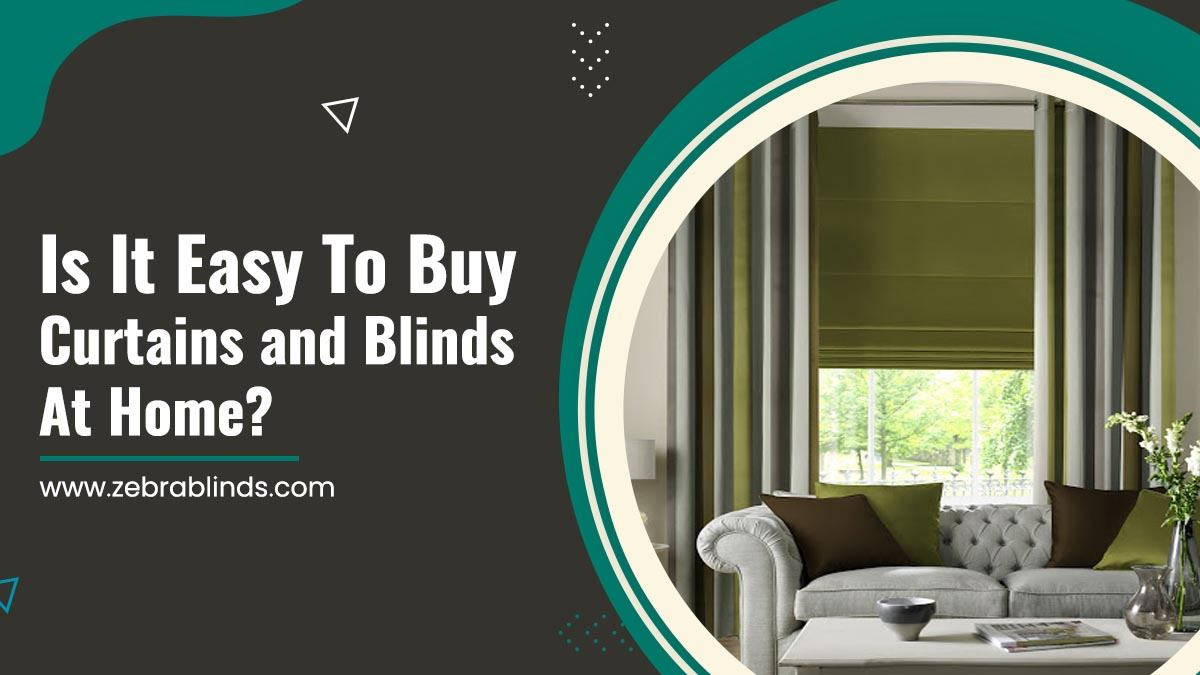 Is It Easy To Buy Curtains and Blinds At Home