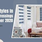 Latest Styles In Window Dressings for Summer 2020