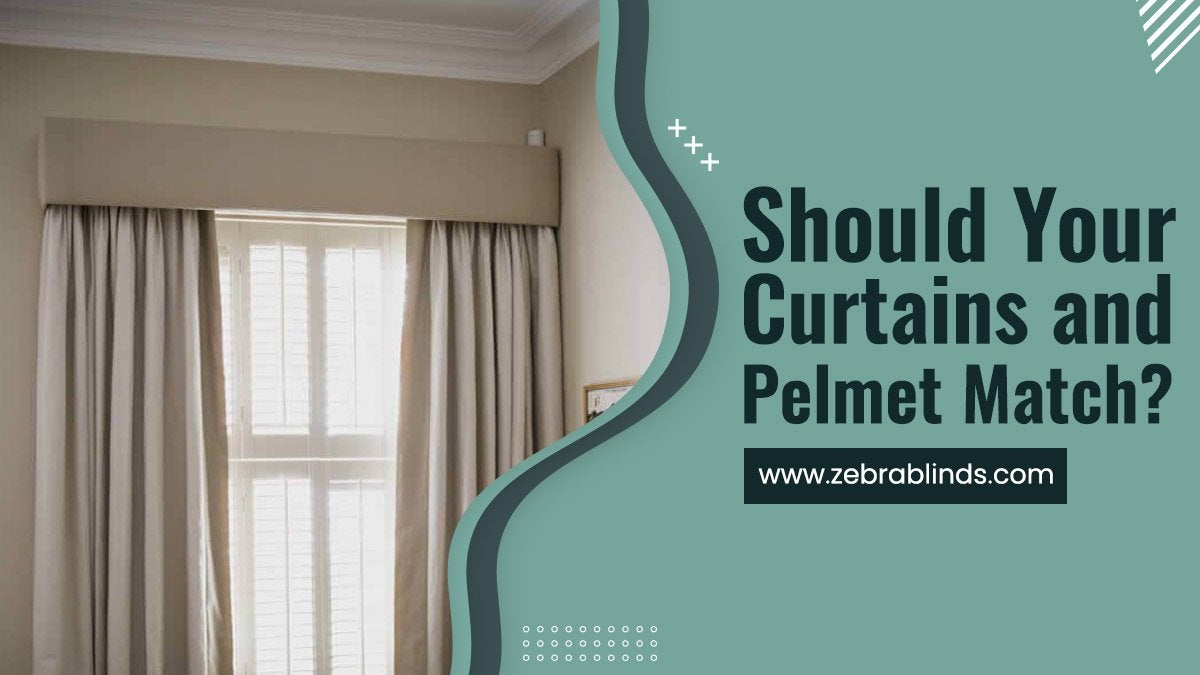Should Your Curtains and Pelmet Match
