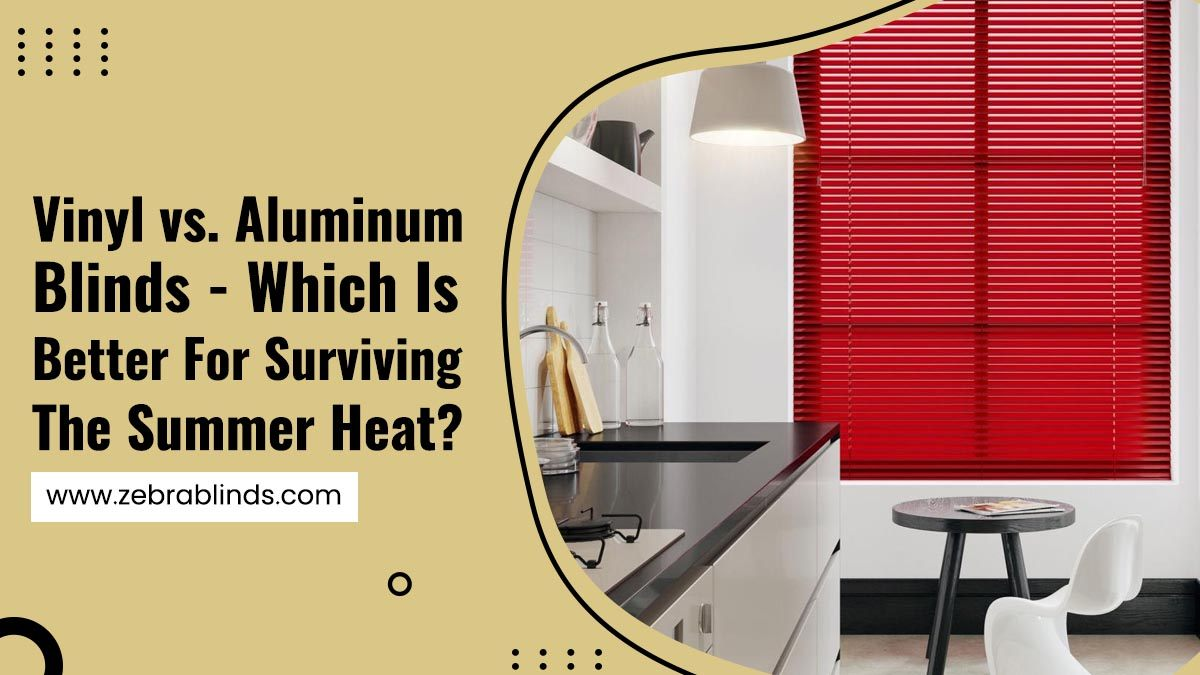 Vinyl vs. Aluminum Blinds Which is Better For Surviving The Summer Heat