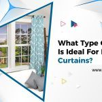 What Type of Fabric is Ideal for Making Curtains?