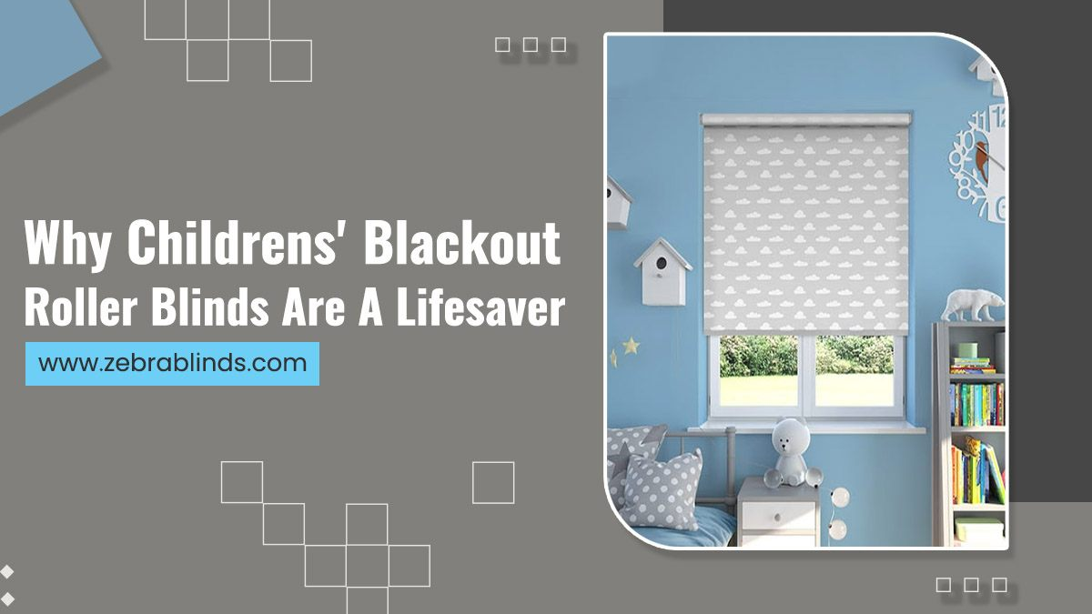 Why Childrens Blackout Roller Blinds Are A Lifesaver