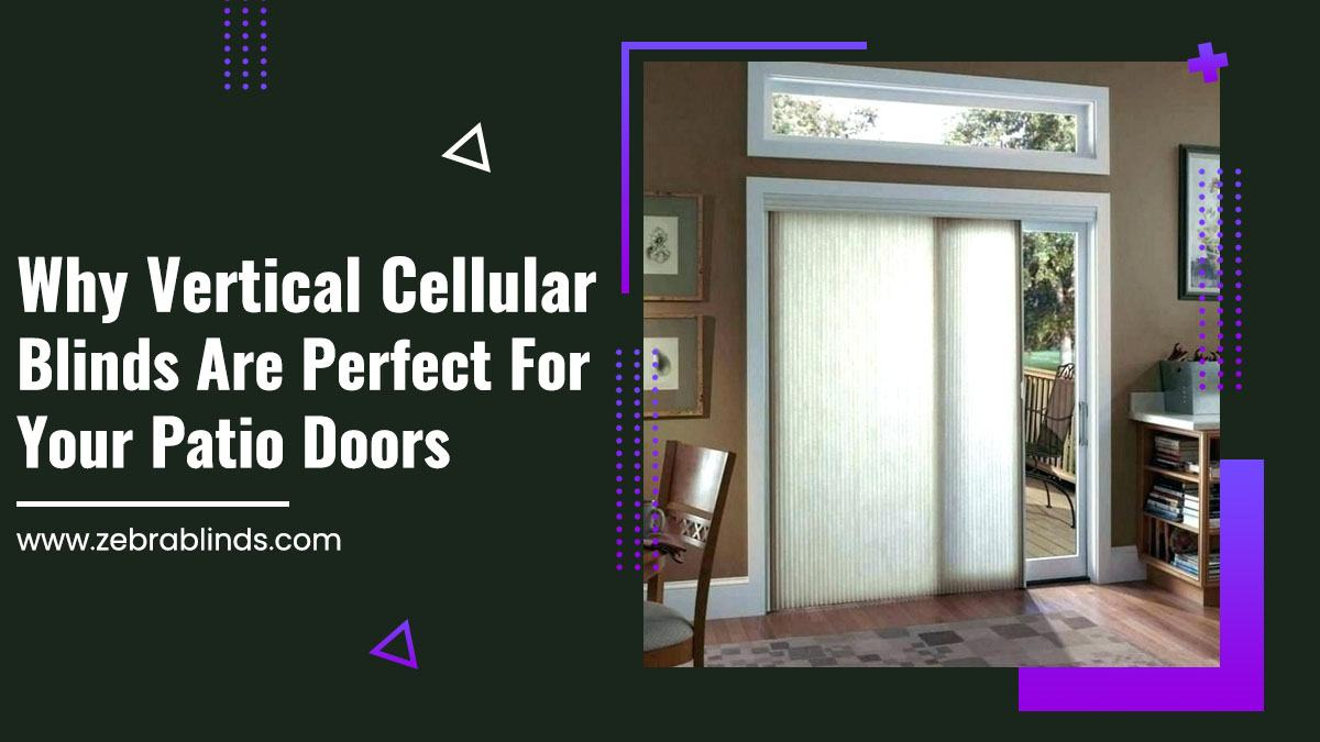 Why Vertical Cellular Blinds Are Perfect For Your Patio Doors