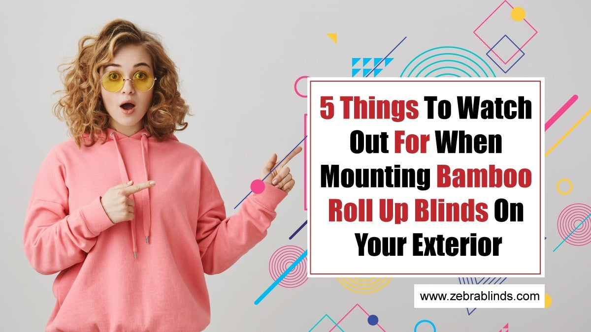 Mounting Bamboo Roll Up Blinds on Your Exterior