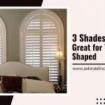 3 Shades That Are Great for Your Moon Shaped Windows