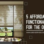 5 Affordable and Functional Blinds Perfect For The Office