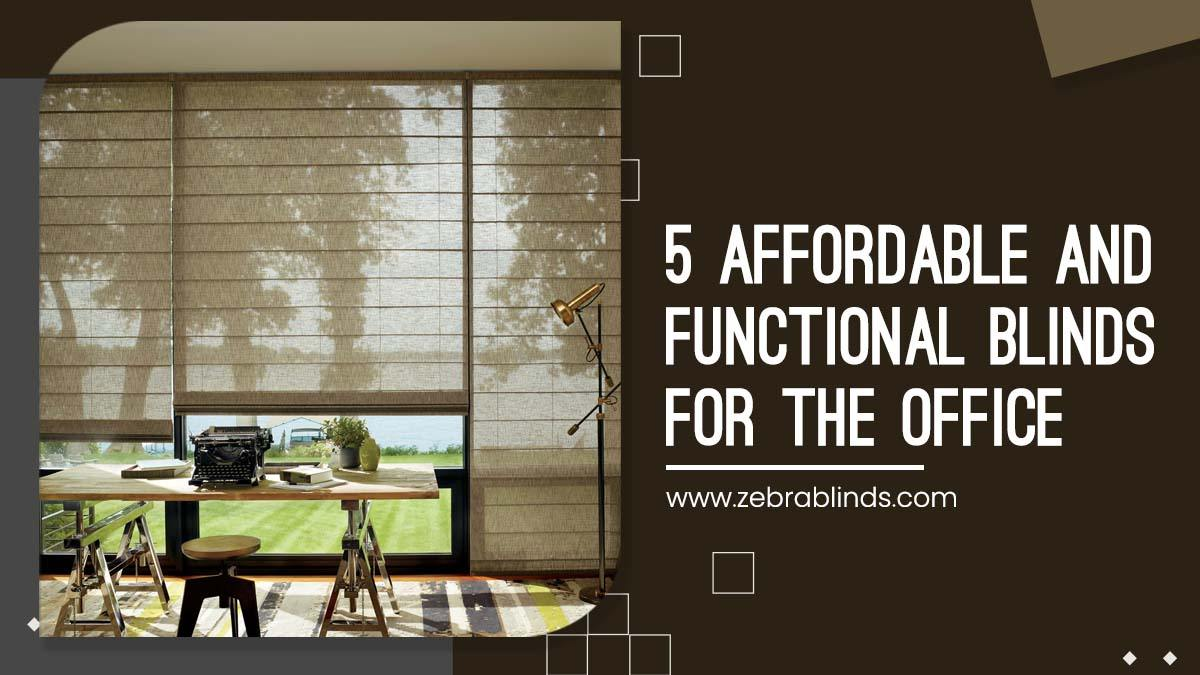 5 Affordable and Functional Blinds for the Office