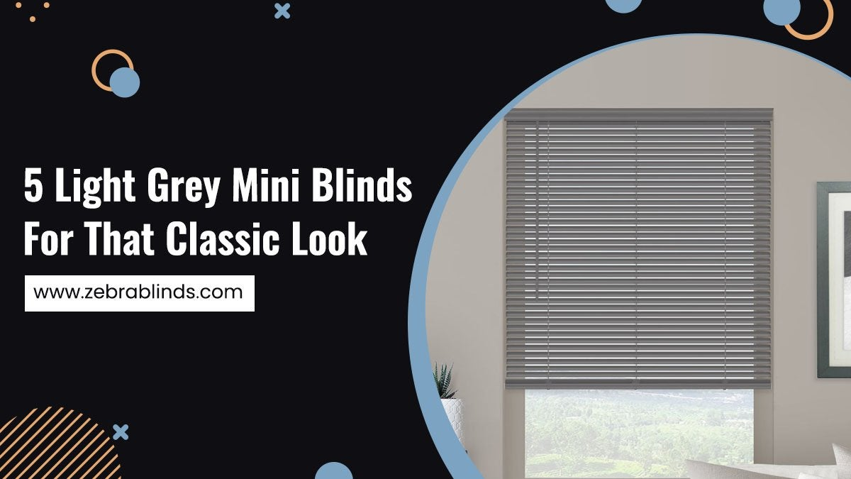 5 Light Grey Mini Blinds for That Classic Look
