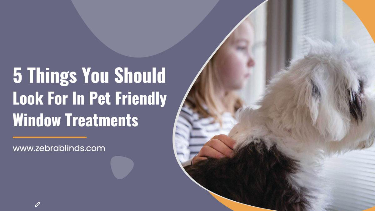 5 Things You Should Look For In Pet Friendly Window Treatments