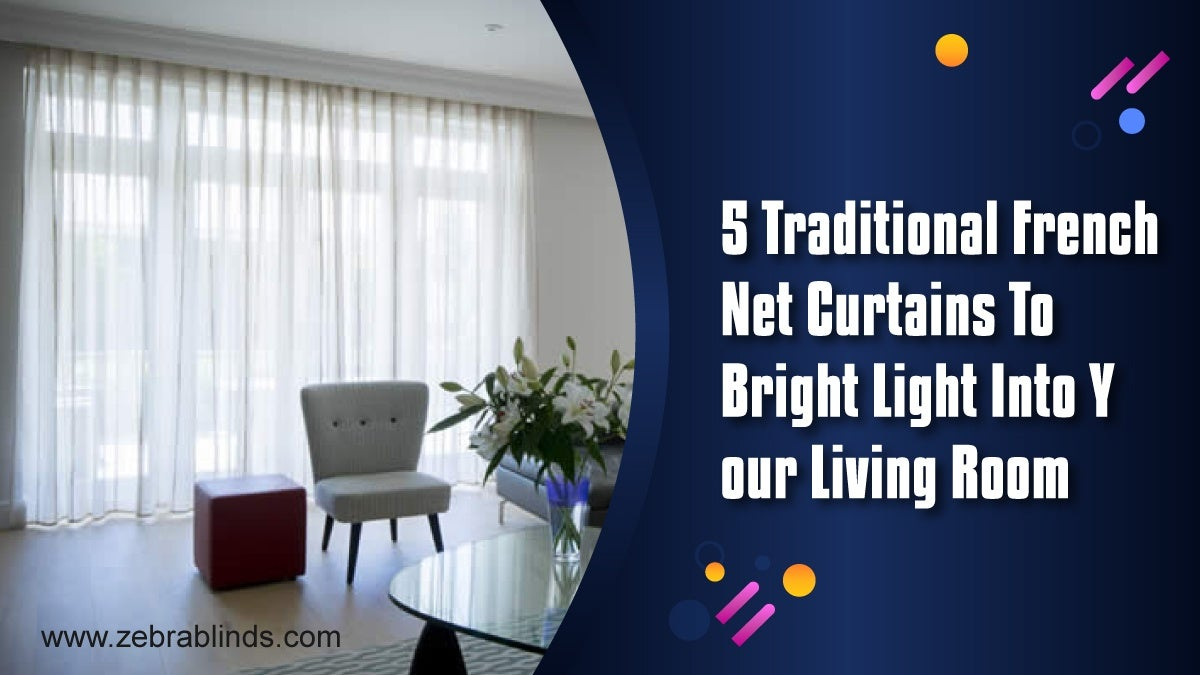 5 Traditional French Net Curtains to Let Bright light into your Living Room