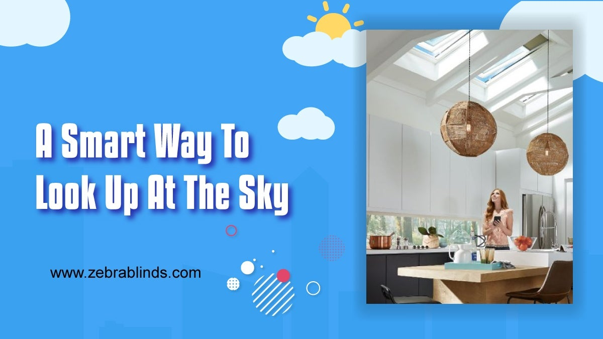 A Smart Way To Look Up At The Sky: Skylight Smart Shades